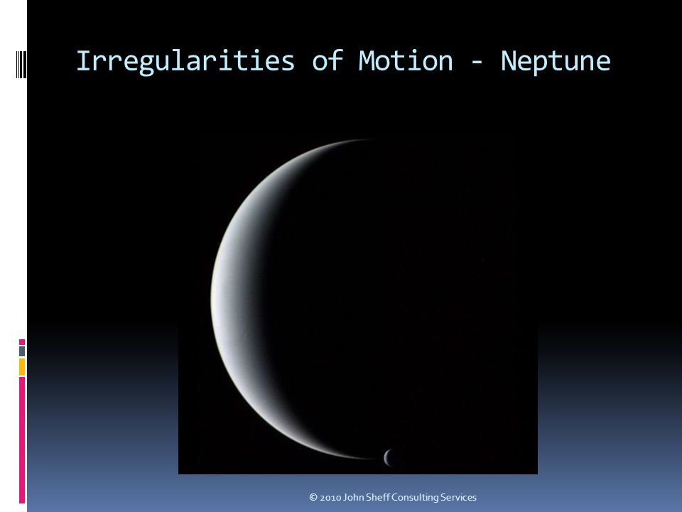Irregularities of Motion - Neptune © 2010 John Sheff Consulting Services