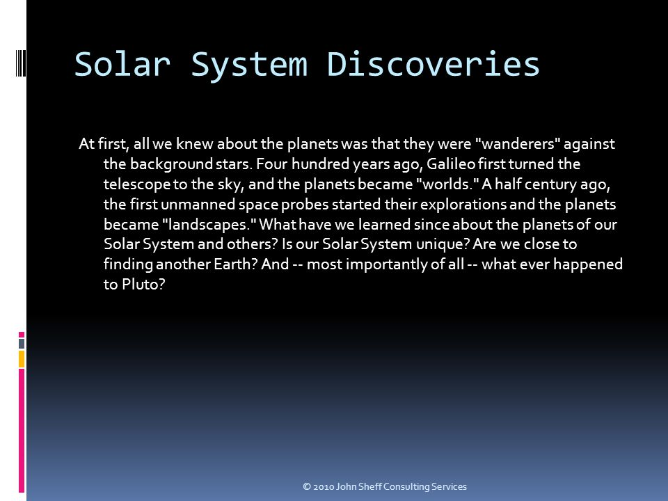 Solar System Discoveries At first, all we knew about the planets was that they were wanderers against the background stars.