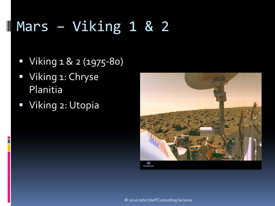 Mars – Viking 1 & 2  Viking 1 & 2 (1975-80)  Viking 1: Chryse Planitia  Viking 2: Utopia © 2010 John Sheff Consulting Services