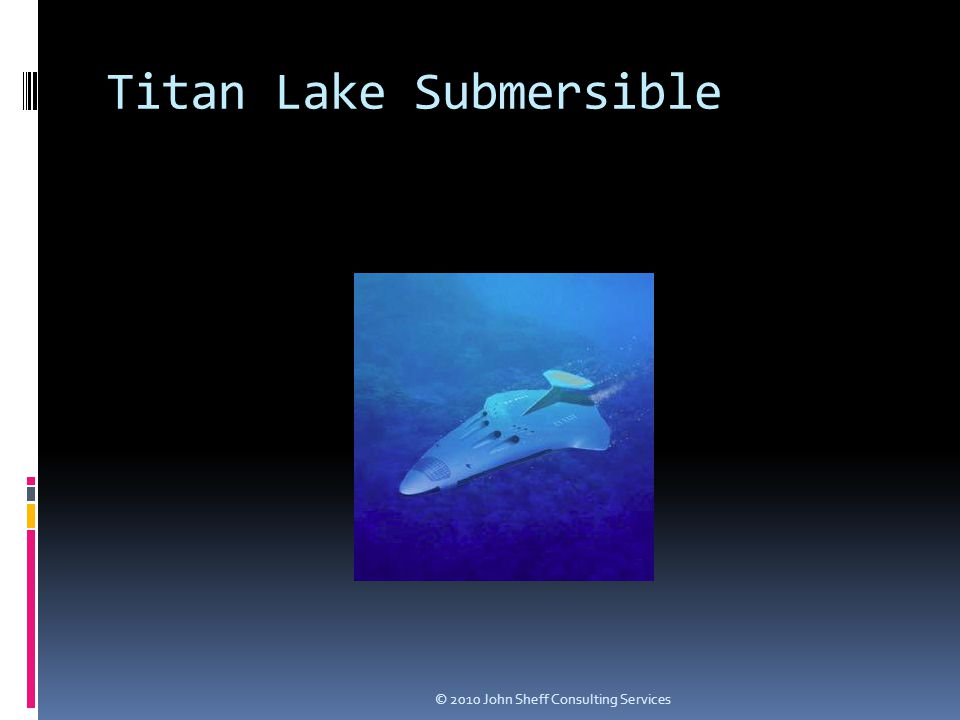 Titan Lake Submersible © 2010 John Sheff Consulting Services