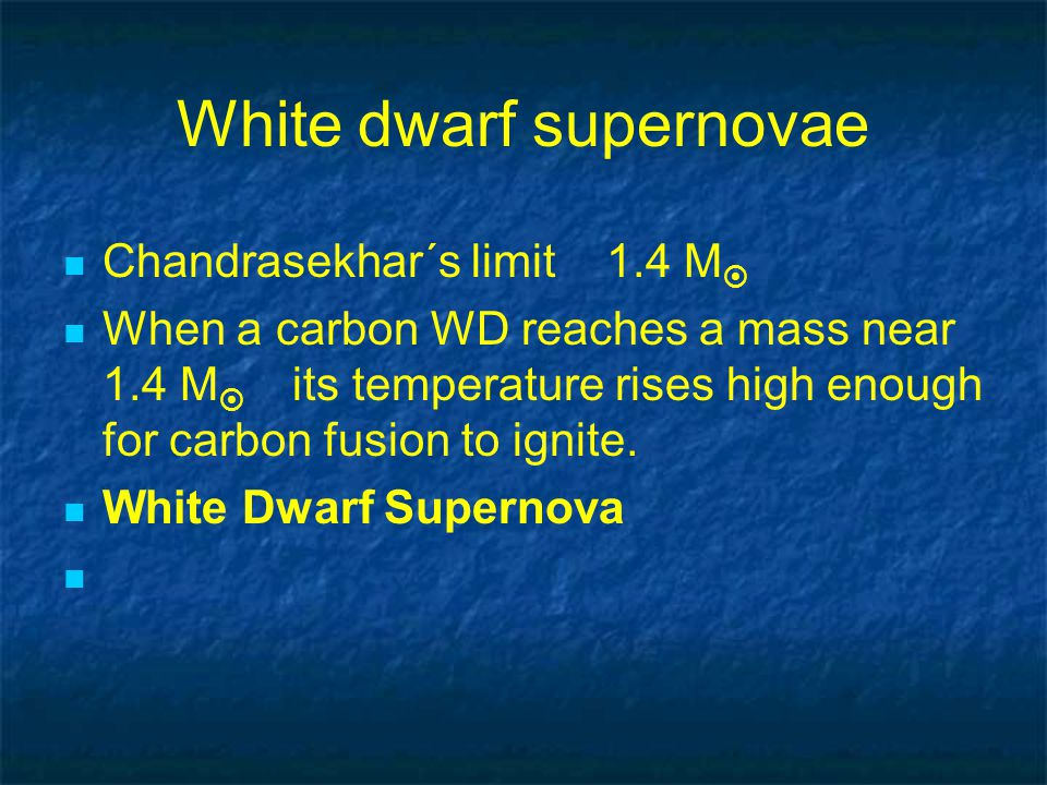 White dwarf supernovae Chandrasekhar´s limit 1.4 M  When a carbon WD reaches a mass near 1.4 M   its temperature rises high enough for carbon fusion to ignite.