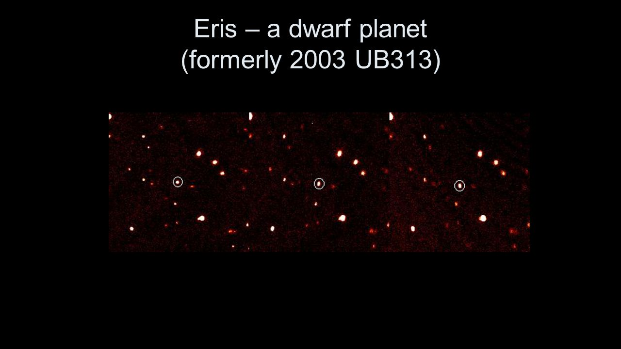 Eris – a dwarf planet (formerly 2003 UB313)