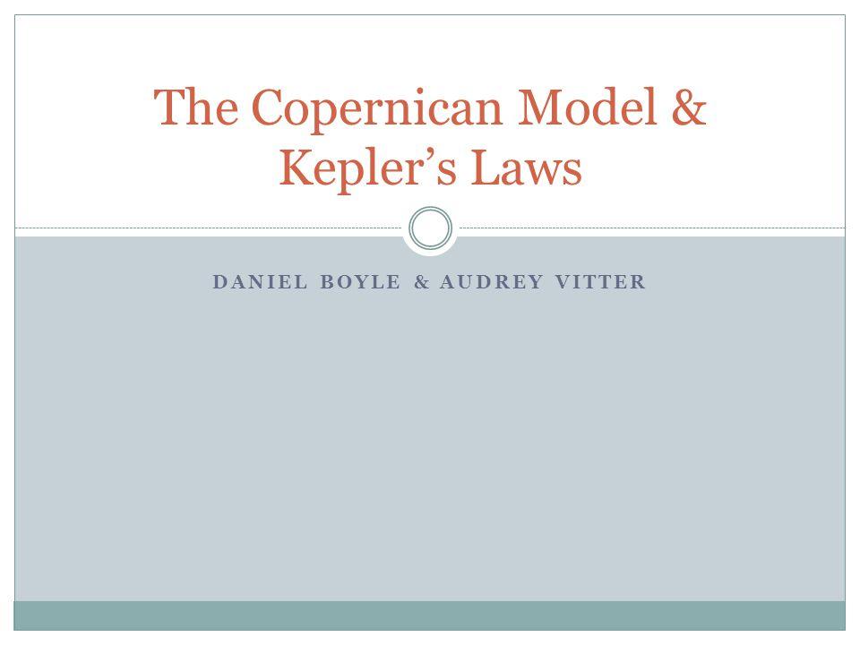 DANIEL BOYLE & AUDREY VITTER The Copernican Model & Kepler's Laws