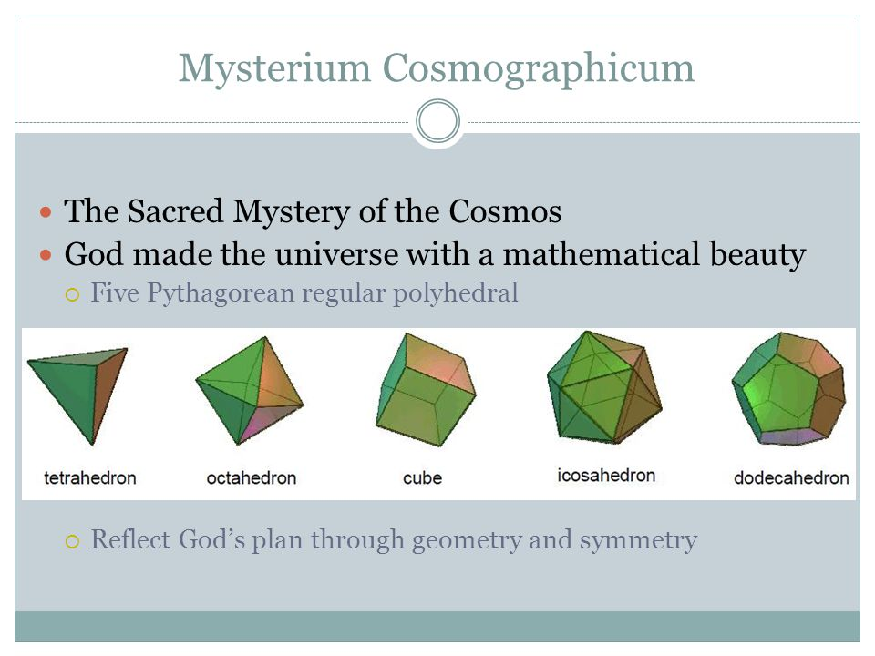 Mysterium Cosmographicum The Sacred Mystery of the Cosmos God made the universe with a mathematical beauty  Five Pythagorean regular polyhedral  Ref