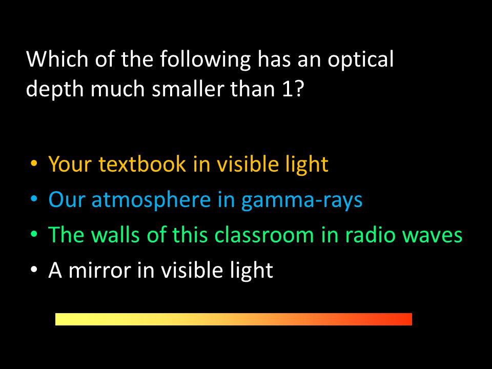 Which of the following has an optical depth much smaller than 1? Your textbook in visible light Our atmosphere in gamma-rays The walls of this classro