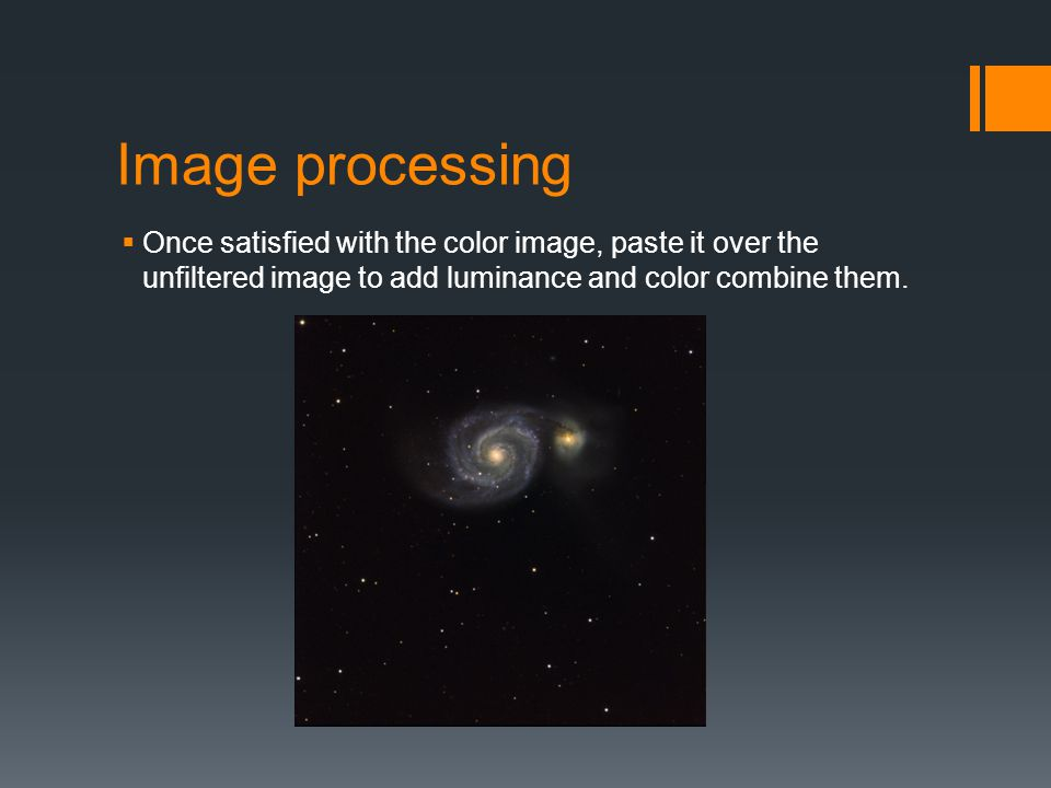 Image processing  Once satisfied with the color image, paste it over the unfiltered image to add luminance and color combine them.