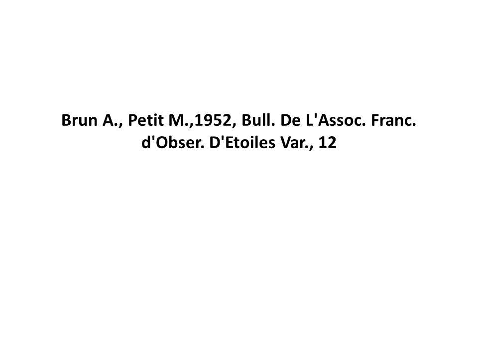 Brun A., Petit M.,1952, Bull. De L Assoc. Franc. d Obser. D Etoiles Var., 12