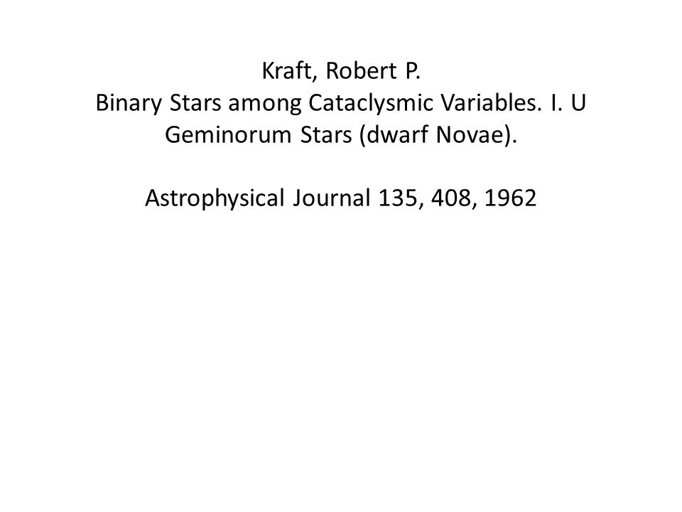 Kraft, Robert P. Binary Stars among Cataclysmic Variables.