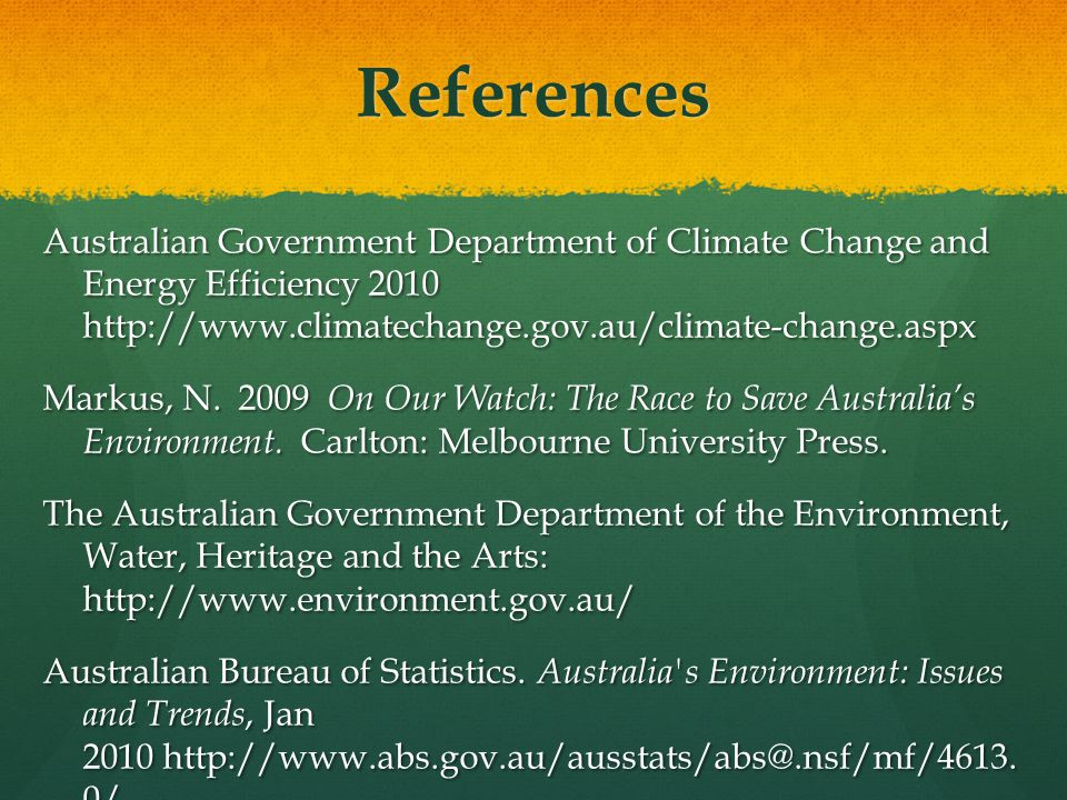 References Australian Government Department of Climate Change and Energy Efficiency 2010 http://www.climatechange.gov.au/climate-change.aspx Markus, N.