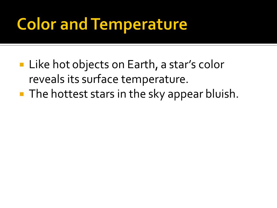  Like hot objects on Earth, a star's color reveals its surface temperature.