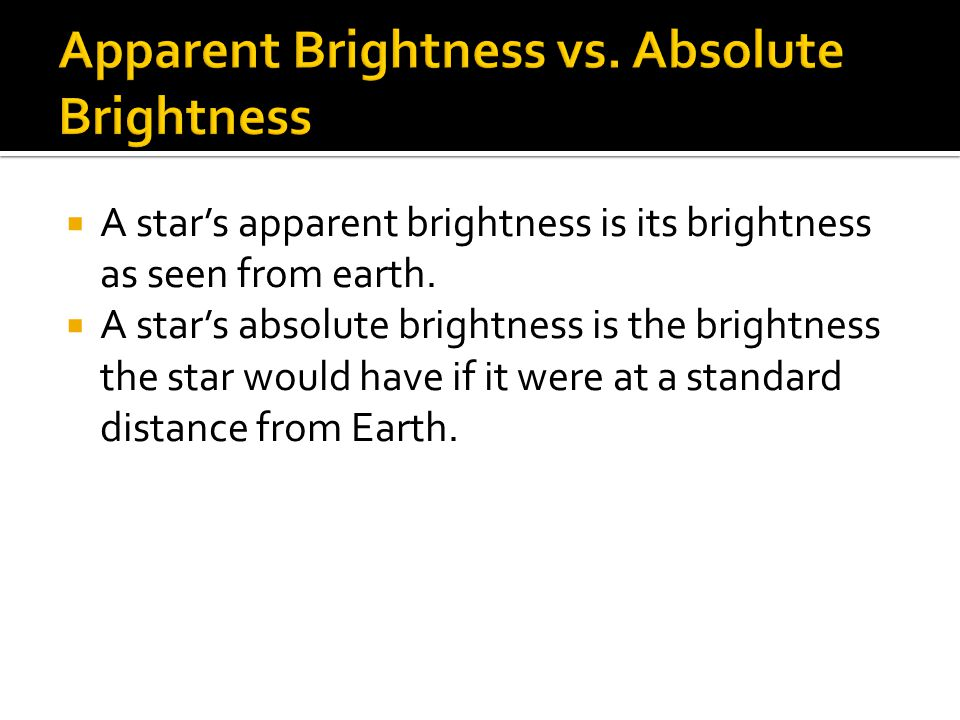 A star's apparent brightness is its brightness as seen from earth.