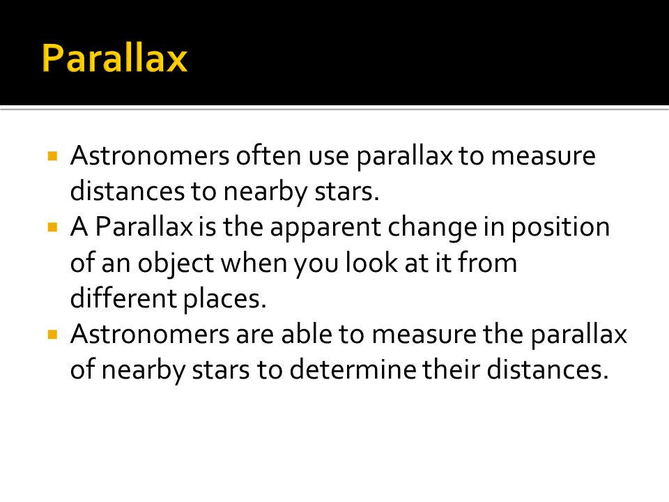  Astronomers often use parallax to measure distances to nearby stars.