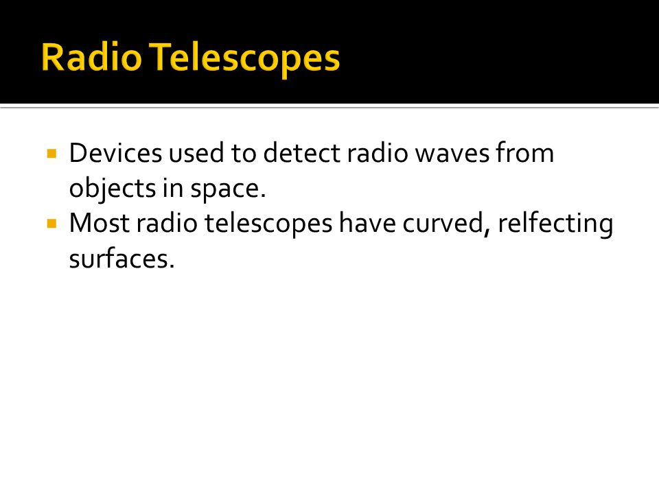  Devices used to detect radio waves from objects in space.