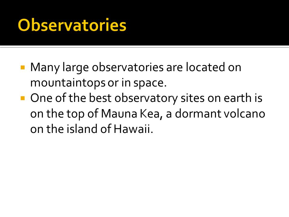  Many large observatories are located on mountaintops or in space.