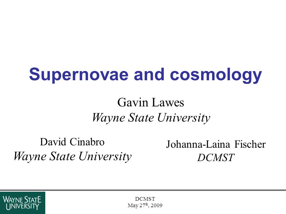 May 27 th, 2009 Outline Structure of the universe Dynamics of the universe Type 1a supernova Michigan Science Supernova Search