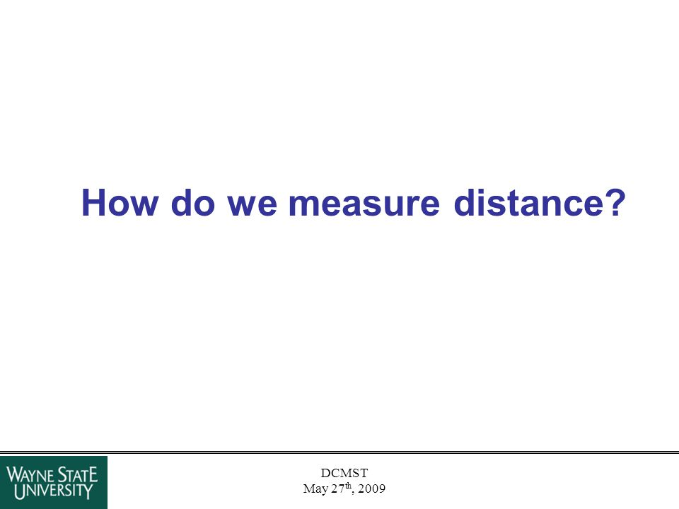 DCMST May 27 th, 2009 How do we measure distance?