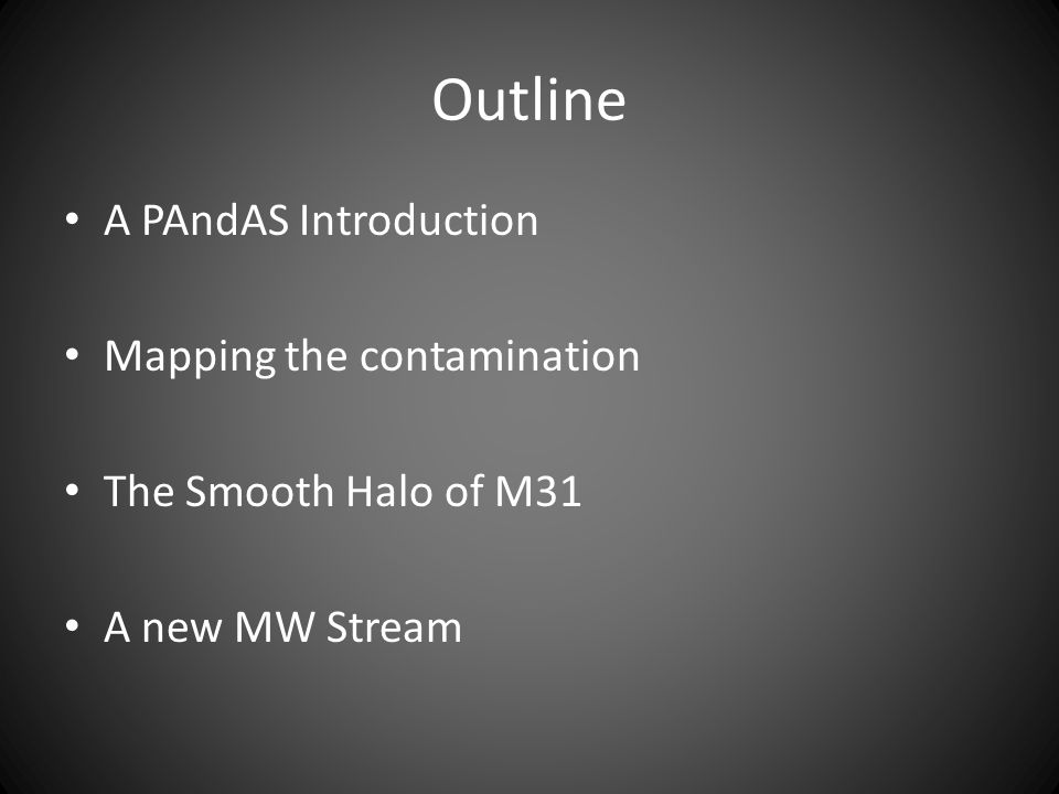 Outline A PAndAS Introduction Mapping the contamination The Smooth Halo of M31 A new MW Stream