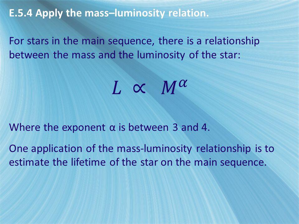 E.5.4 Apply the mass–luminosity relation.