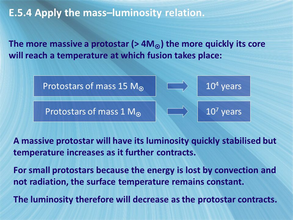 The more massive a protostar (> 4M  ) the more quickly its core will reach a temperature at which fusion takes place: Protostars of mass 15 M  10 4