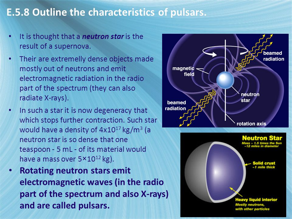 It is thought that a neutron star is the result of a supernova. Their are extremelly dense objects made mostly out of neutrons and emit electromagneti