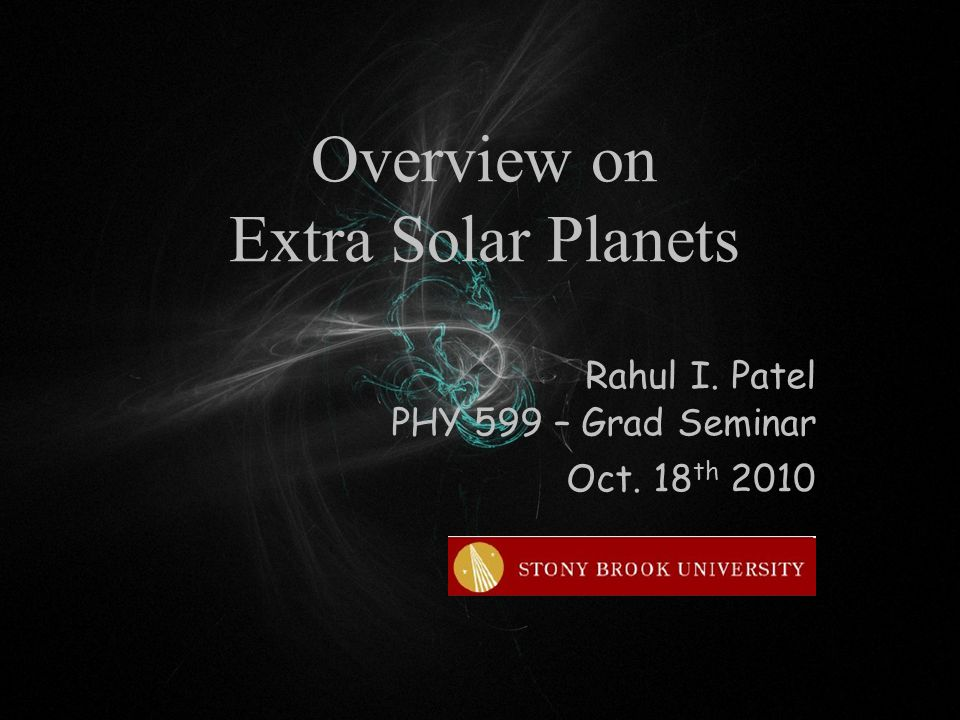 Overview on Extra Solar Planets Rahul I. Patel PHY 599 – Grad Seminar Oct. 18 th 2010