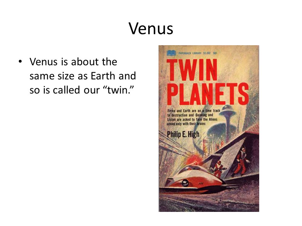 Venus Venus is about the same size as Earth and so is called our twin.
