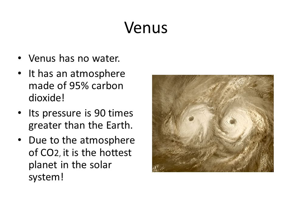 Venus Venus has no water. It has an atmosphere made of 95% carbon dioxide.