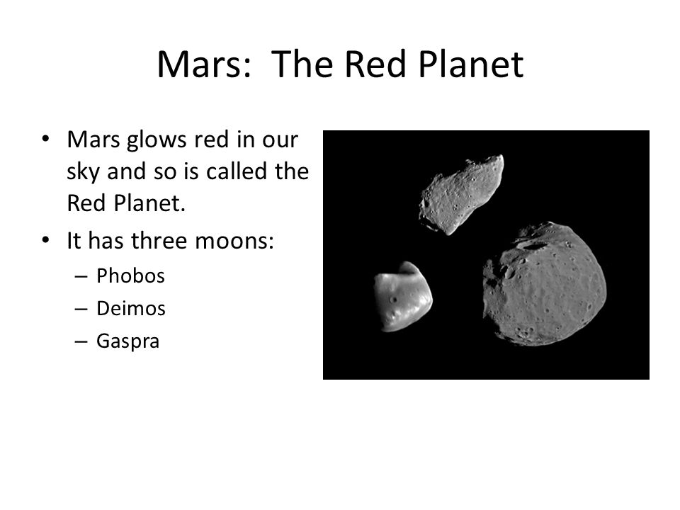 Mars: The Red Planet Mars glows red in our sky and so is called the Red Planet.