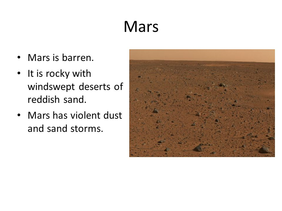Mars Mars is barren. It is rocky with windswept deserts of reddish sand.