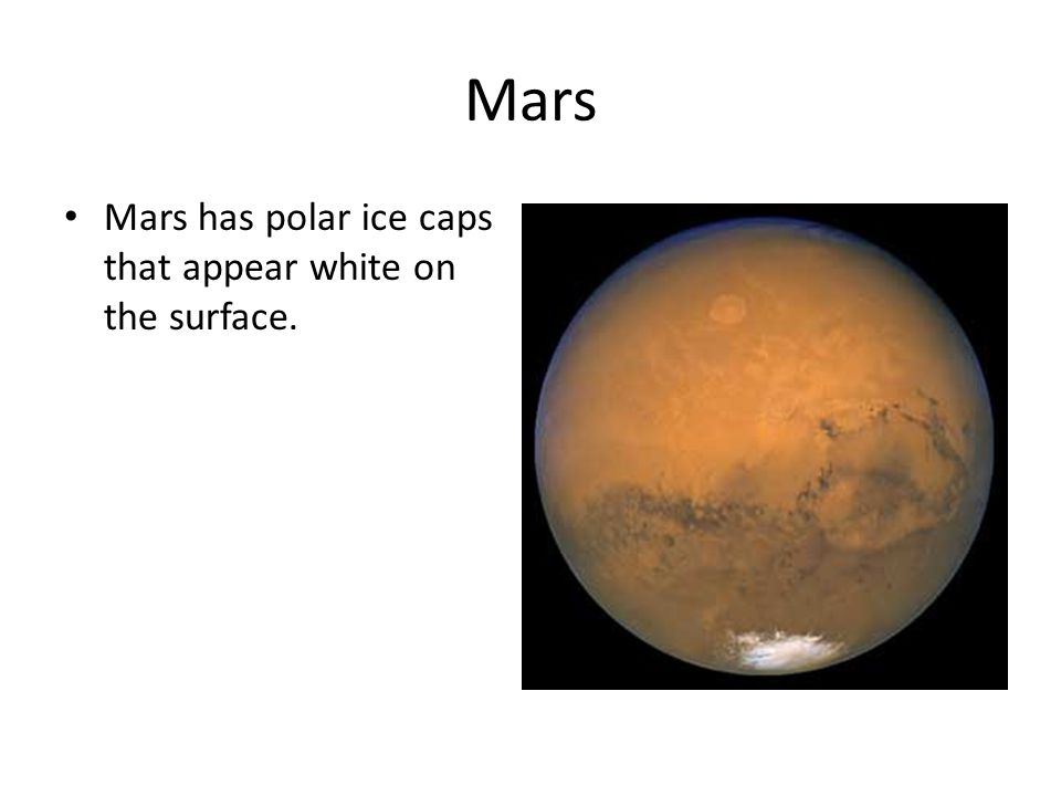 Mars Mars has polar ice caps that appear white on the surface.