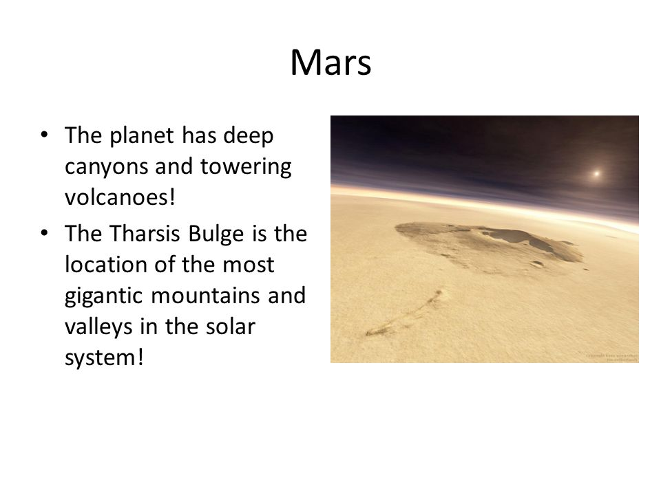 Mars The planet has deep canyons and towering volcanoes.