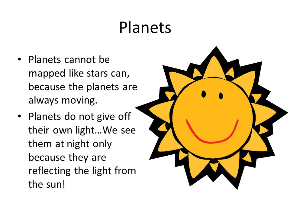 Planets Planets cannot be mapped like stars can, because the planets are always moving.