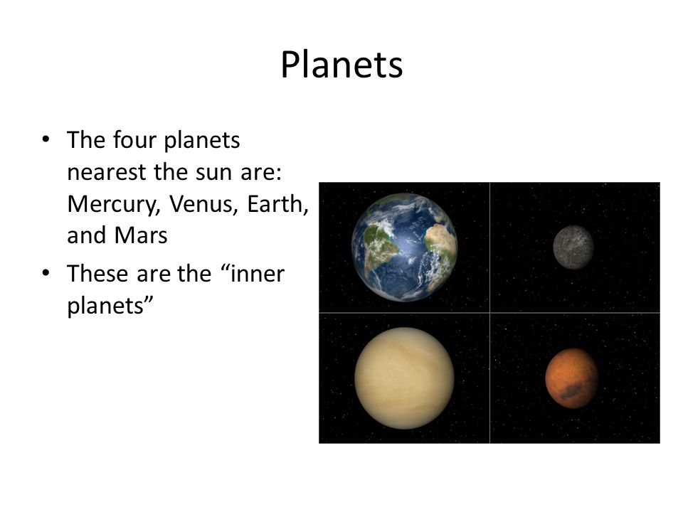 Planets The four planets farthest from the sun are: Jupiter, Saturn, Uranus, and Neptune.