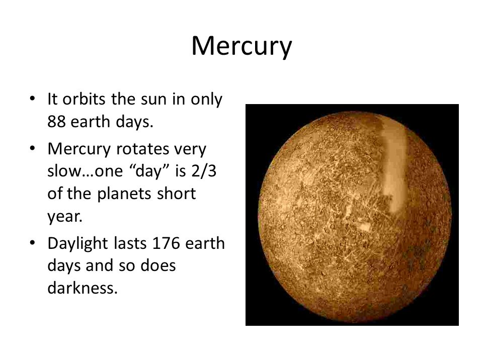 Mercury It orbits the sun in only 88 earth days.