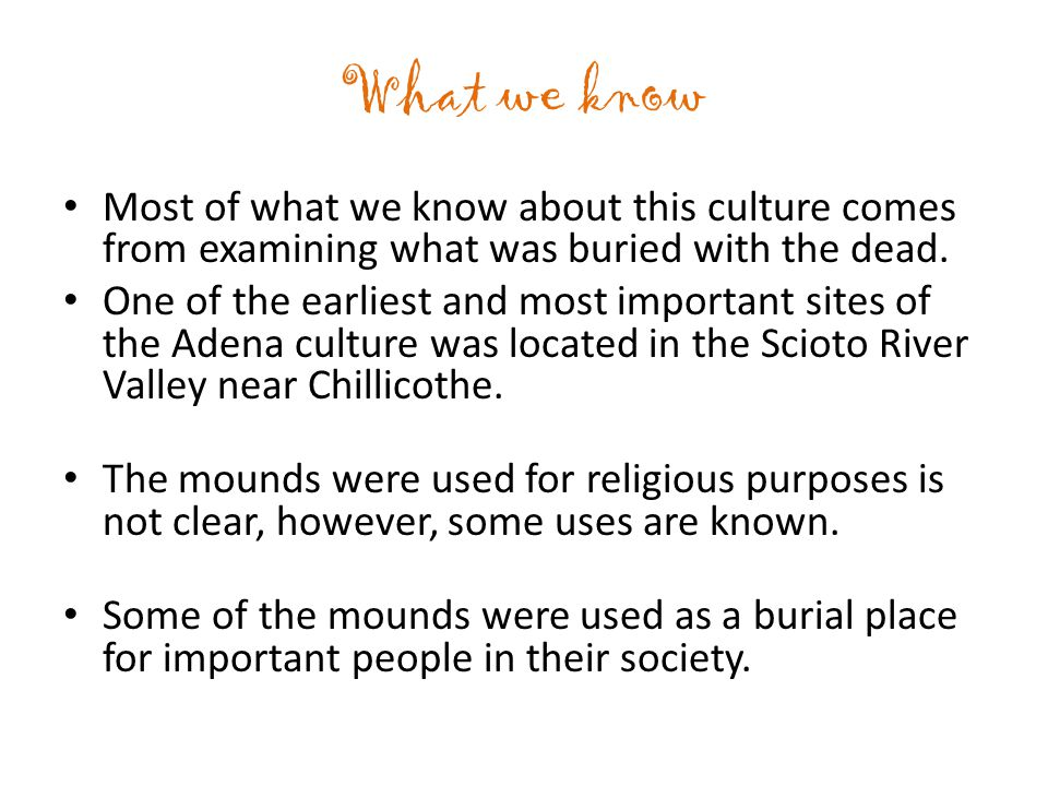 What we know Most of what we know about this culture comes from examining what was buried with the dead.