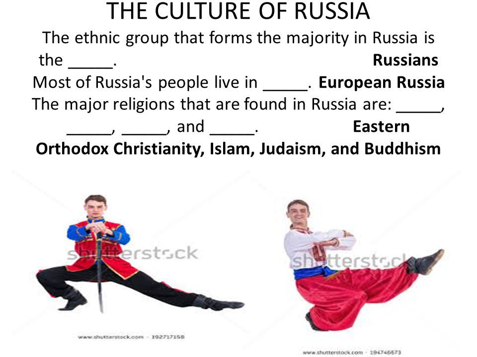 THE CULTURE OF RUSSIA The ethnic group that forms the majority in Russia is the _____.Russians Most of Russia's people live in _____.European Russia T