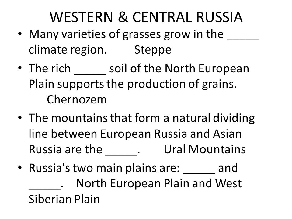 WESTERN & CENTRAL RUSSIA Many varieties of grasses grow in the _____ climate region.Steppe The rich _____ soil of the North European Plain supports th