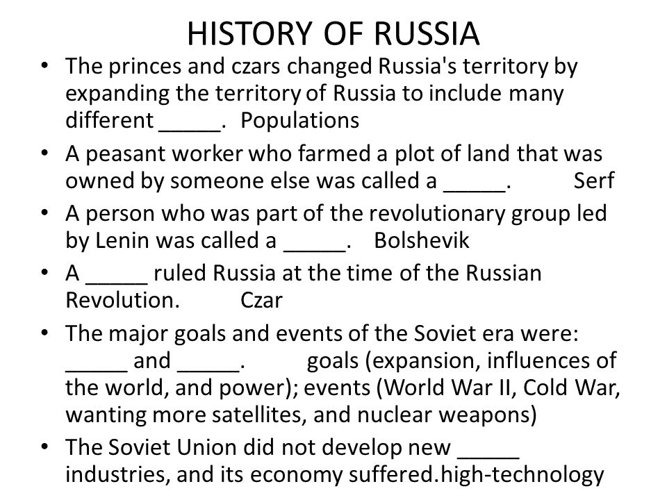 HISTORY OF RUSSIA The princes and czars changed Russia's territory by expanding the territory of Russia to include many different _____.Populations A