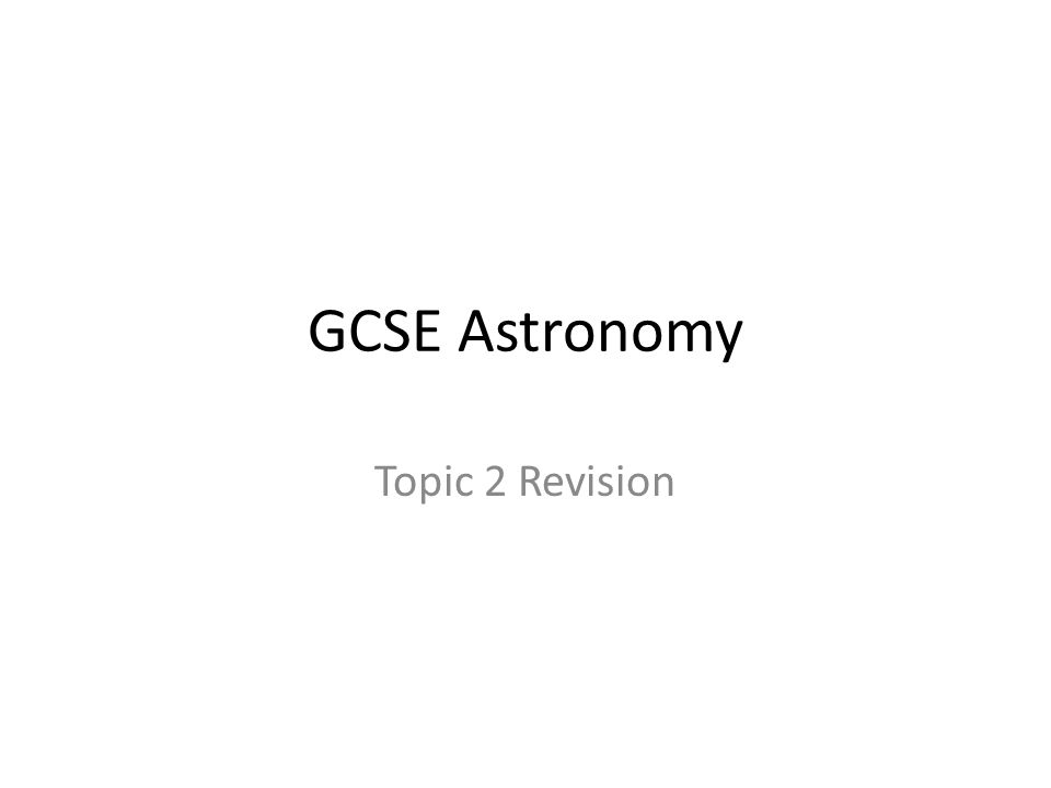 GCSE Astronomy Topic 2 Revision
