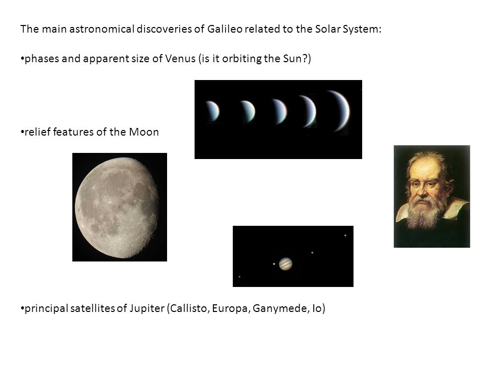 The main astronomical discoveries of Galileo related to the Solar System: phases and apparent size of Venus (is it orbiting the Sun?) relief features