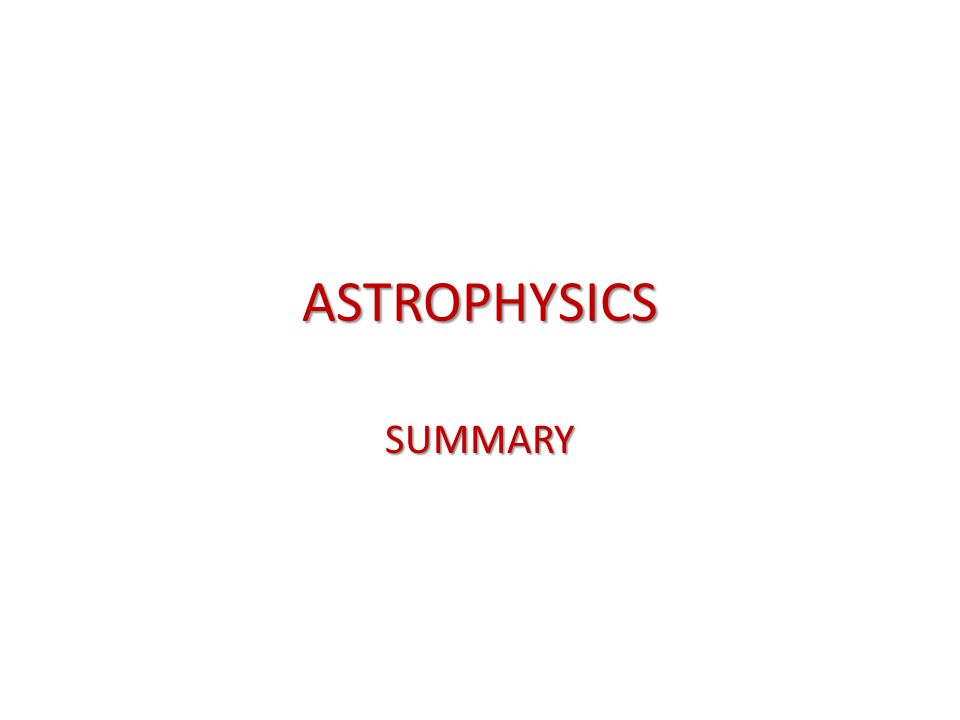 ASTROPHYSICS SUMMARY