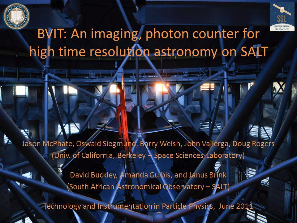 BVIT: An imaging, photon counter for high time resolution astronomy on SALT Jason McPhate, Oswald Siegmund, Barry Welsh, John Vallerga, Doug Rogers (U