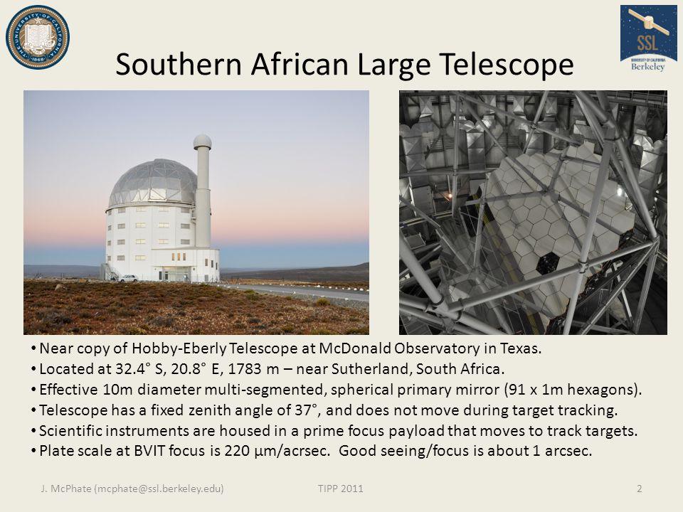 Southern African Large Telescope J. McPhate (mcphate@ssl.berkeley.edu)TIPP 20112 Near copy of Hobby-Eberly Telescope at McDonald Observatory in Texas.