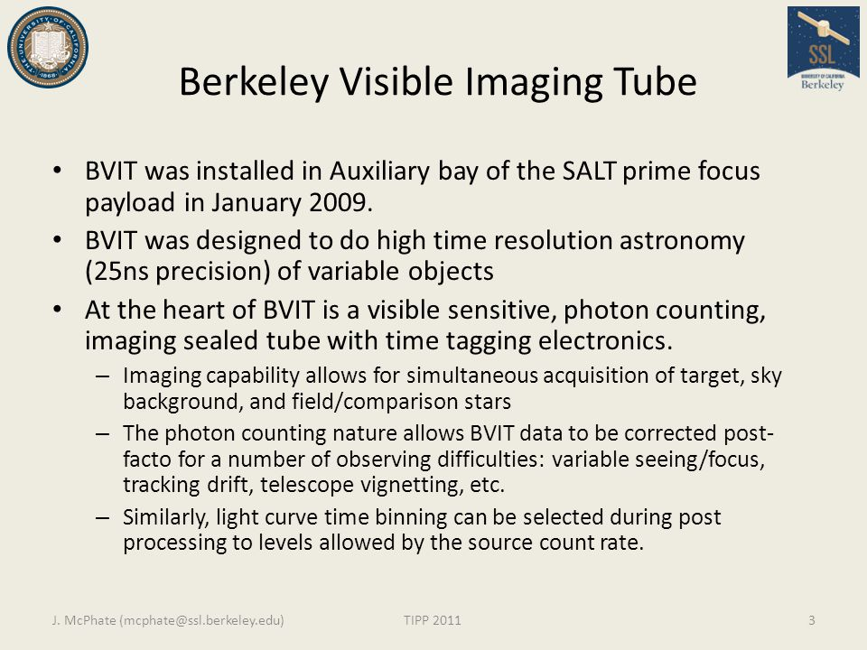 Berkeley Visible Imaging Tube BVIT was installed in Auxiliary bay of the SALT prime focus payload in January 2009. BVIT was designed to do high time r
