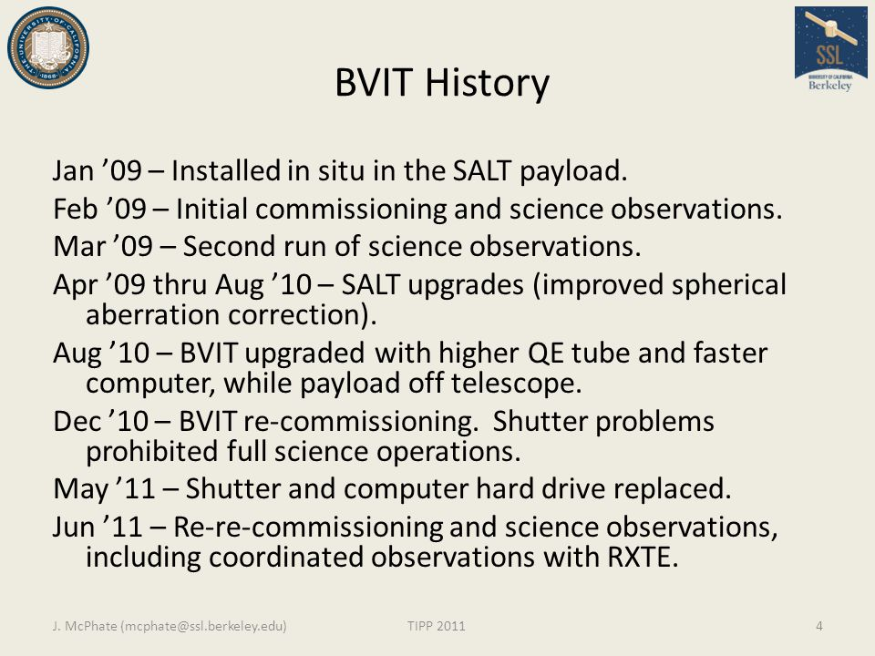 BVIT History Jan '09 – Installed in situ in the SALT payload. Feb '09 – Initial commissioning and science observations. Mar '09 – Second run of scienc