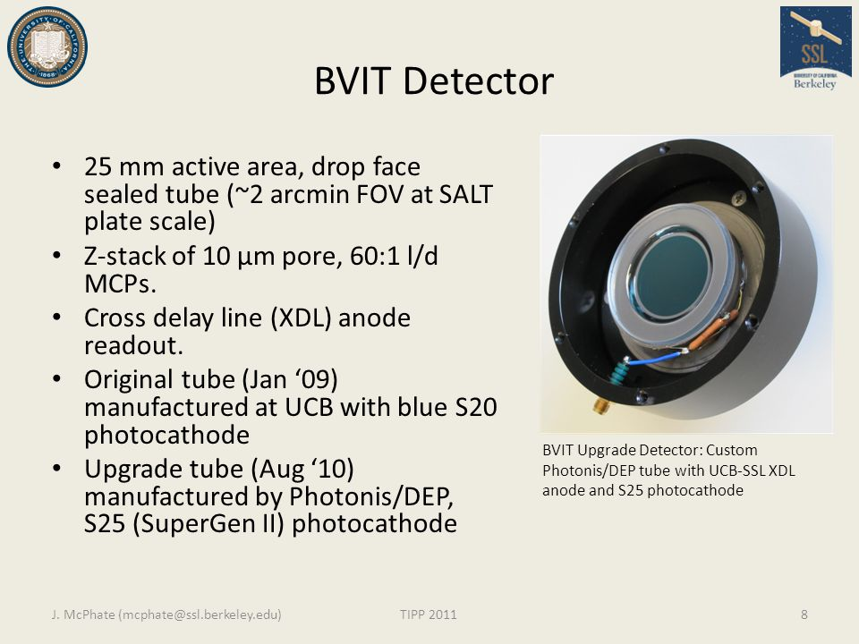 BVIT Detector 25 mm active area, drop face sealed tube (~2 arcmin FOV at SALT plate scale) Z-stack of 10 µm pore, 60:1 l/d MCPs. Cross delay line (XDL