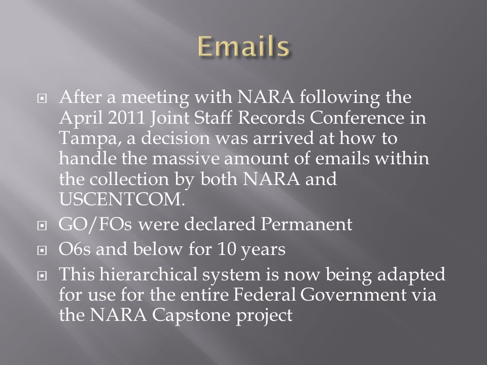  After a meeting with NARA following the April 2011 Joint Staff Records Conference in Tampa, a decision was arrived at how to handle the massive amou