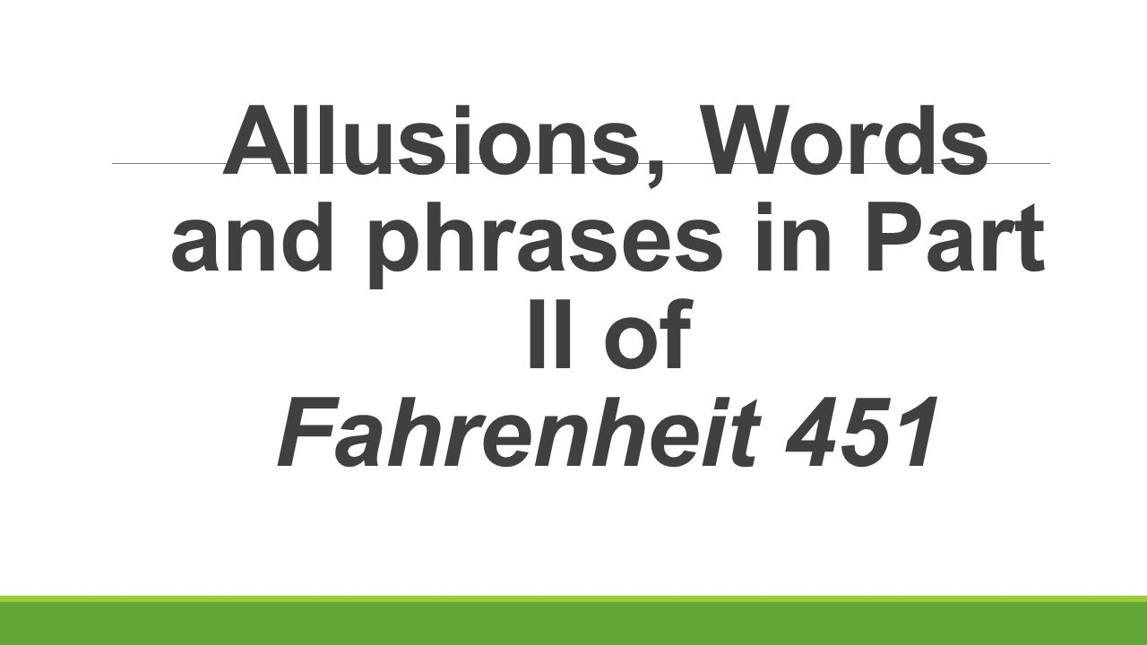 Allusions, Words and phrases in Part II of Fahrenheit 451