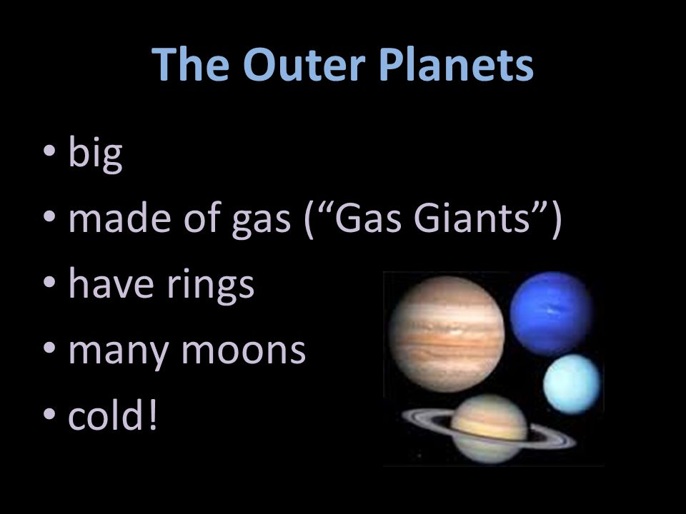 The Outer Planets big made of gas ( Gas Giants ) have rings many moons cold!