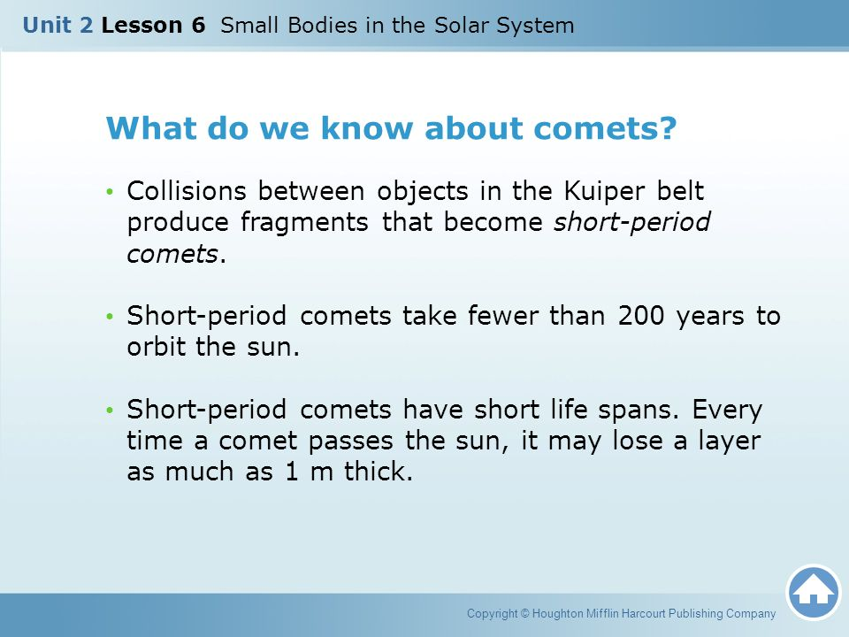 What do we know about comets? Collisions between objects in the Kuiper belt produce fragments that become short-period comets. Short-period comets tak